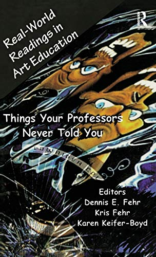 Real-World Readings in Art Education: Things Your Professor Never Told You (Garland Reference ...