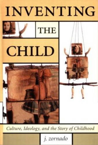 9780815335245: Inventing the Child: Culture, Ideology, and the Story of Childhood (Children's Literature and Culture, 17)
