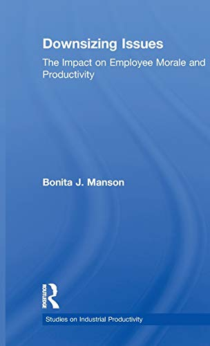 Downsizing Issues: The Impact On Employee Morale And Productivity (Garland Studies On Industrial ...