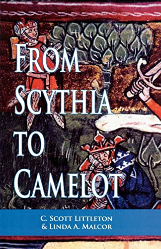 9780815335665: From Scythia to Camelot: A Radical Reassessment of the Legends of King Arthur, the Knights of the Round Table, and the Holy Grail (Arthurian Characters and Themes)