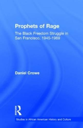 Prophets of Rage: The Black Freedom Struggle in San Francisco, 1945-1969 (Studies in African ...