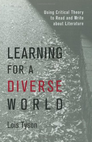 Learning for a Diverse World: Using Critical: Lois Tyson