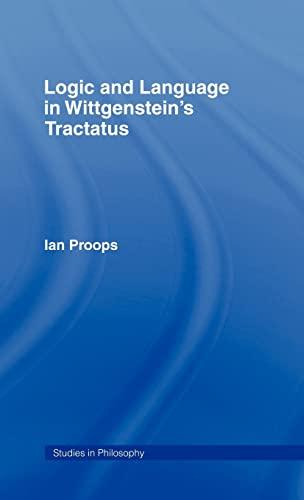 Logic and Language in Wittgenstein's Tractatus (Studies in Philosophy): Proops, Ian