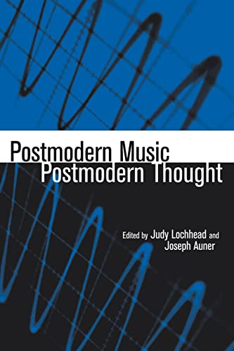 Postmodern Music / Postmodern Thought: Lochhead, Judy &