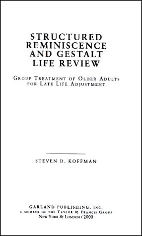 9780815338260: Structured Reminiscence and Gestalt Life Review: Group Treatment of Older Adults for Late Life Adjustment (Garland Studies on the Elderly in America)