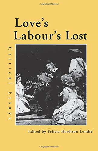 Love's Labour's Lost: Critical Essays (Shakespeare Criticism): Felicia Hardison Londre