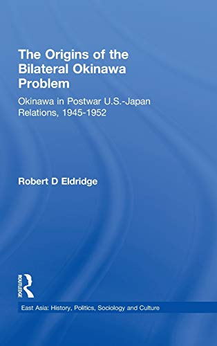 9780815339489: The Origins of the Bilateral Okinawa Problem: Okinawa in Postwar US-Japan Relations, 1945-1952 (East Asia)