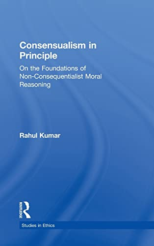 9780815339830: Consensualism in Principle: On the Foundations of Non-Consequentialist Moral Reasoning (Studies in Ethics)