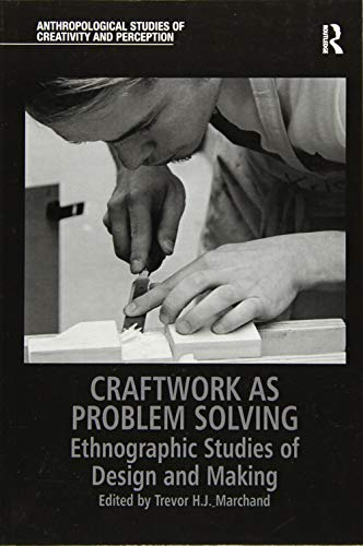 9780815346548: Craftwork as Problem Solving: Ethnographic Studies of Design and Making (Anthropological Studies of Creativity and Perception)