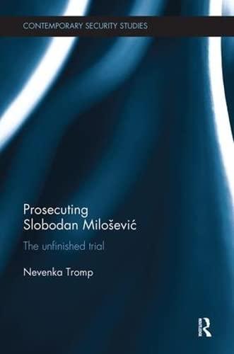 9780815347606: Prosecuting Slobodan Milošević: The Unfinished Trial (Contemporary Security Studies)