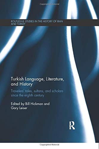 9780815358039: Turkish Language, Literature, and History: Travelers' Tales, Sultans, and Scholars Since the Eighth Century (Routledge Studies in the History of Iran and Turkey)