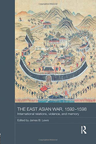 9780815367093: The East Asian War, 1592-1598: International Relations, Violence and Memory (Asian States and Empires)