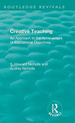 Creative Teaching: An Approach to the Achievement: NICHOLLS, S. HOWARD;