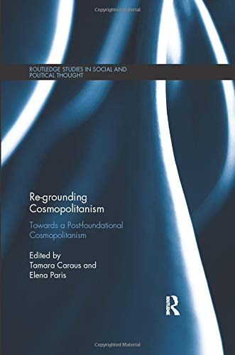 9780815370536: Re-Grounding Cosmopolitanism: Towards a Post-Foundational Cosmopolitanism (Routledge Studies in Social and Political Thought)