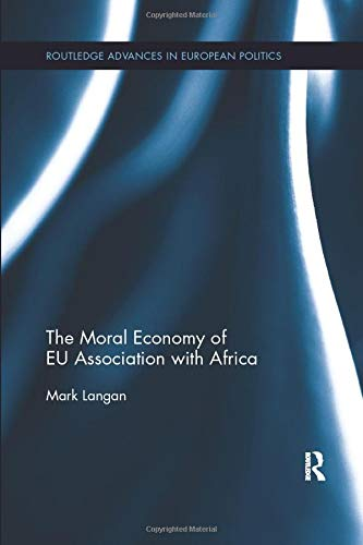 9780815371007: The Moral Economy of EU Association with Africa (Routledge Advances in European Politics)