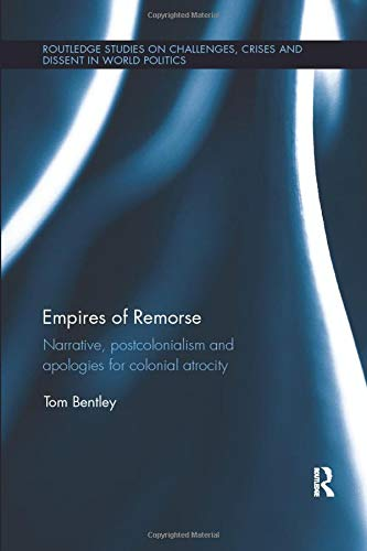 9780815371038: Empires of Remorse: Narrative, postcolonialism and apologies for colonial atrocity (Routledge Studies on Challenges, Crises and Dissent in World Politics)