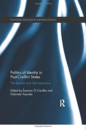 9780815371113: Politics of Identity in Post-Conflict States: The Bosnian and Irish experience (Routledge Advances in European Politics)