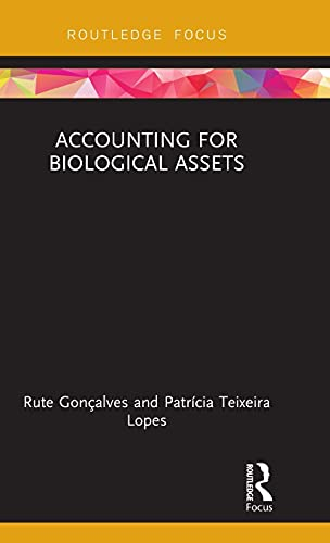 Accounting for Biological Assets (Routledge Focus on: Lopes, PatrÃcia Teixeira,