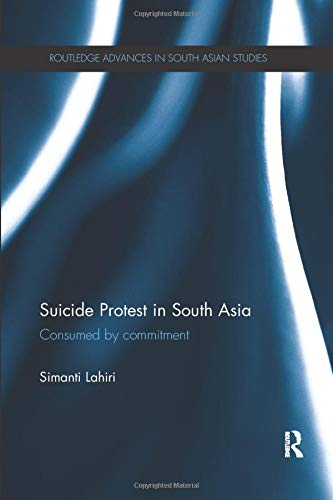 9780815373599: Suicide Protest in South Asia: Consumed by Commitment (Routledge Advances in South Asian Studies)
