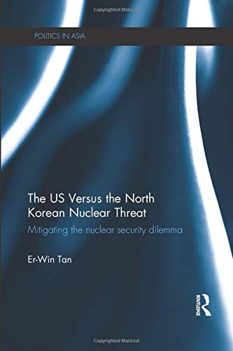 9780815375456: The US Versus the North Korean Nuclear Threat: Mitigating the Nuclear Security Dilemma (Politics in Asia)