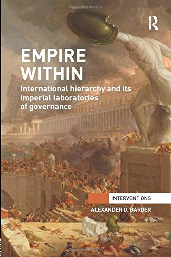 9780815377184: Empire Within: International Hierarchy and its Imperial Laboratories of Governance (Interventions)