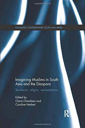 9780815377900: Imagining Muslims in South Asia and the Diaspora: Secularism, Religion, Representations (Routledge Contemporary South Asia Series)