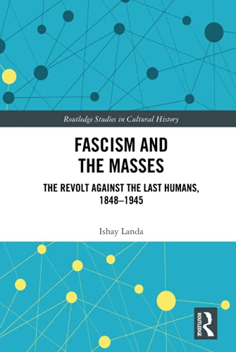 Fascism and the Masses: The Revolt Against: Landa, Ishay