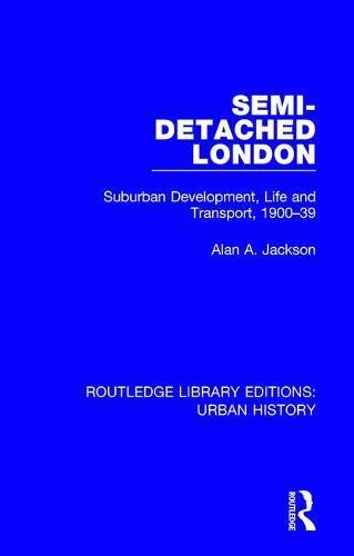 Semi-Detached London: Suburban Development, Life and Transport, 1900-39 (Routledge Library Editions...