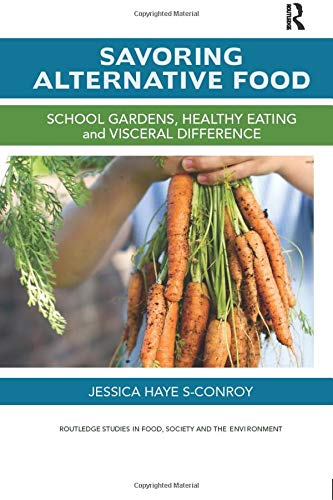 9780815395331: Savoring Alternative Food: School gardens, healthy eating and visceral difference