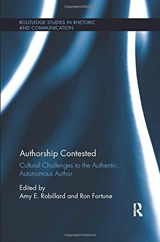 9780815396390: Authorship Contested: Cultural Challenges to the Authentic, Autonomous Author (Routledge Studies in Rhetoric and Communication)