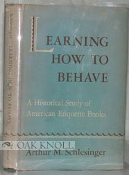 9780815402015: Learning How to Behave; A Historical Study of American Etiquette Books.