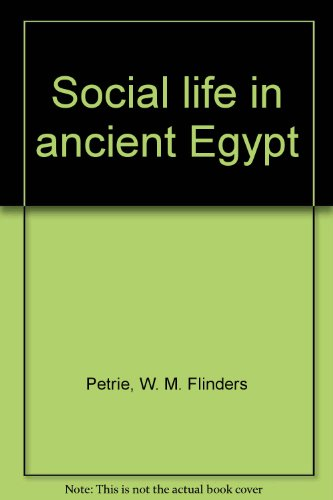 Social life in ancient Egypt: Petrie, W. M.