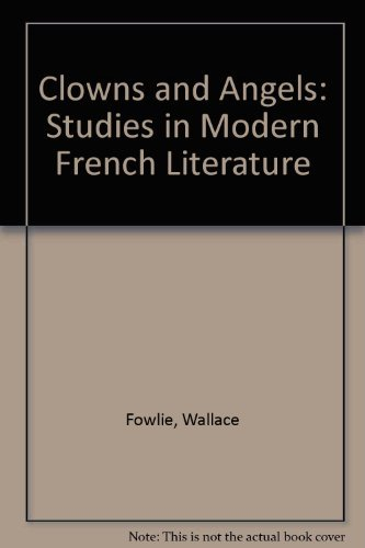 Clowns and Angels: Studies in Modern French: Fowlie, Wallace