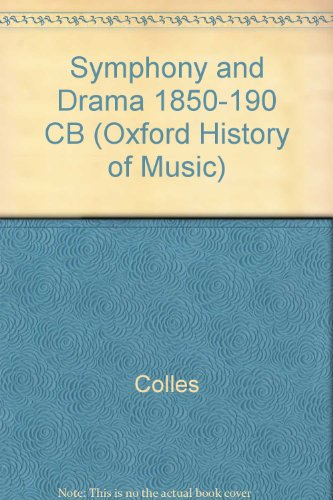 Symphony and Drama, 1850-1900 (Oxford History of Music): Colles, H. C.