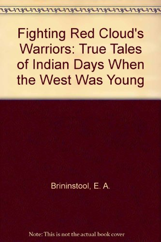Fighting Red Cloud's Warriors: True Tales of: Brininstool, E. A.