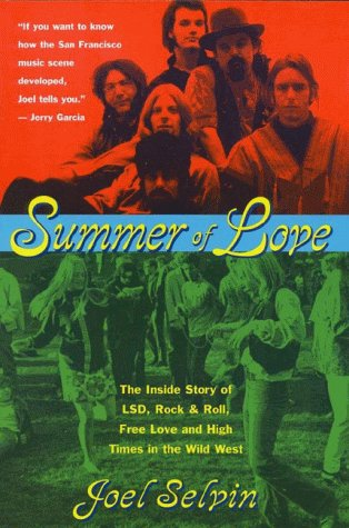 Summer of Love: Ths Inside Story of LSD, Rock & Roll, Free Love and High Time in the Wild West (0815410190) by Joel Selvin
