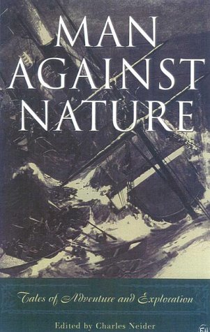 Man Against Nature : Firsthand Accounts of: Charles Neider