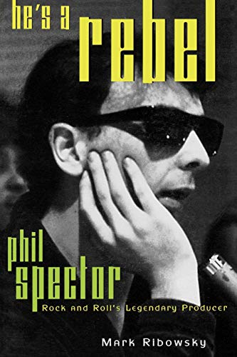 9780815410447: He's a Rebel: Phil Spector--Rock and Roll's Legendary Producer