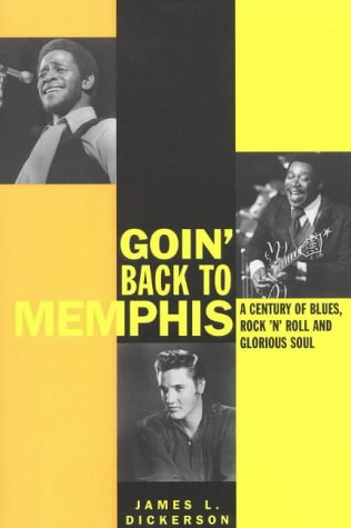 9780815410492: Goin' Back to Memphis: A Century of Blues, Rock 'n' Roll and Glorious Soul