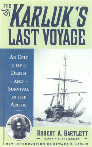 The Karluk's Last Voyage: An Epic of: Bartlett, Robert; Leslie,