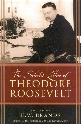 The Selected Letters of Theodore Roosevelt. Edited by H.W. Brands.: Roosevelt, Theodore.