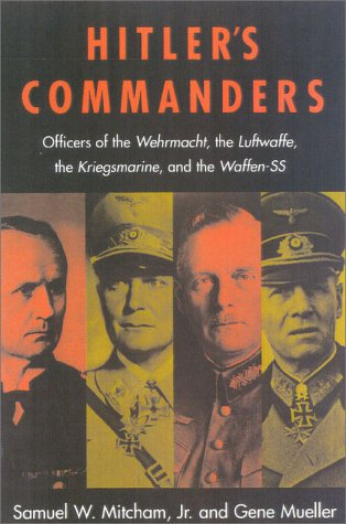 9780815411314: Hitler's Commanders: Officers of the Wehrmacht, the Luftwaffe, the Kriegsmarine, and the Waffen-SS