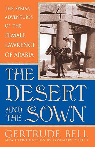 9780815411352: The Desert and the Sown: The Syrian Adventures of the Female Lawrence of Arabia