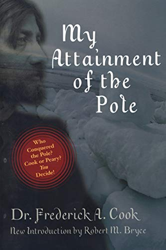 My Attainment of the Pole: Frederick Albert Cook,