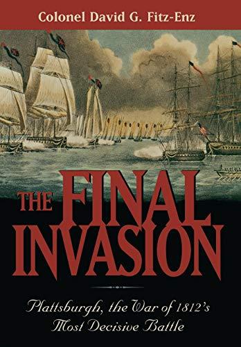 THE FINAL INVASION: PLATTSBURGH, THE WAR OF 1812'S MOST DECISIVE BATTLE: David Fitz-Enz