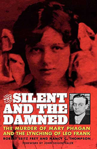 9780815411888: The Silent and the Damned: The Murder of Mary Phagan and the Lynching of Leo Frank