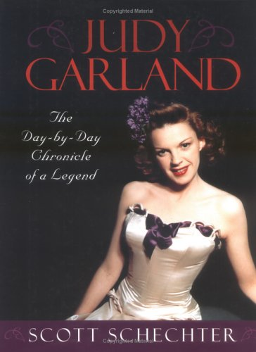 Judy Garland: The Day-by-Day Chronicle of a Legend: Scott Schechter