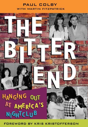 The Bitter End: Hanging Out at America's Nightclub--Inscribed First Printing: Colby, Paul