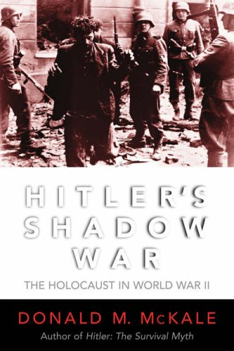 Hitler's Shadow War: The Holocaust and World War II: McKale, Donald M.