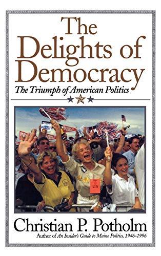 9780815412168: The Delights Of Democracy: The Triumph of American Politics